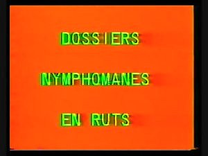 Classic French : Dossiers Nymphomanes en rut